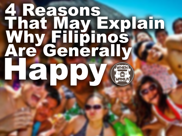 4 Reasons That May Explain Why Filipinos Are Generally Happy