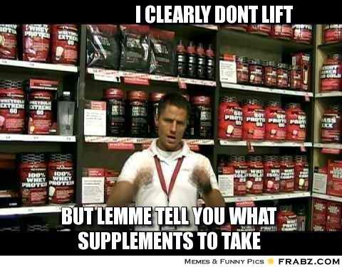 frabz-I-clearly-dont-lift-But-lemme-tell-you-what-supplements-to-take-e7681f