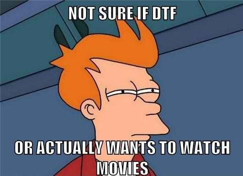 dtf or movies meme