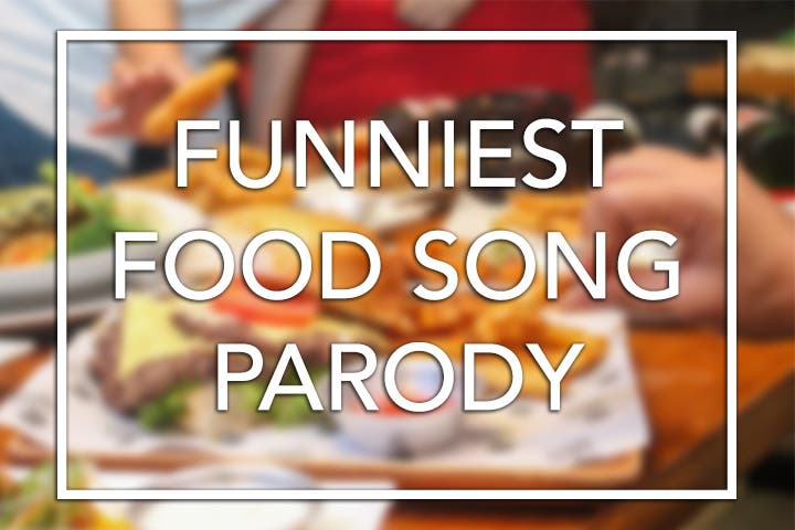 FUNNY: 5 Ultimate Food Song Parodies to make you Laugh!