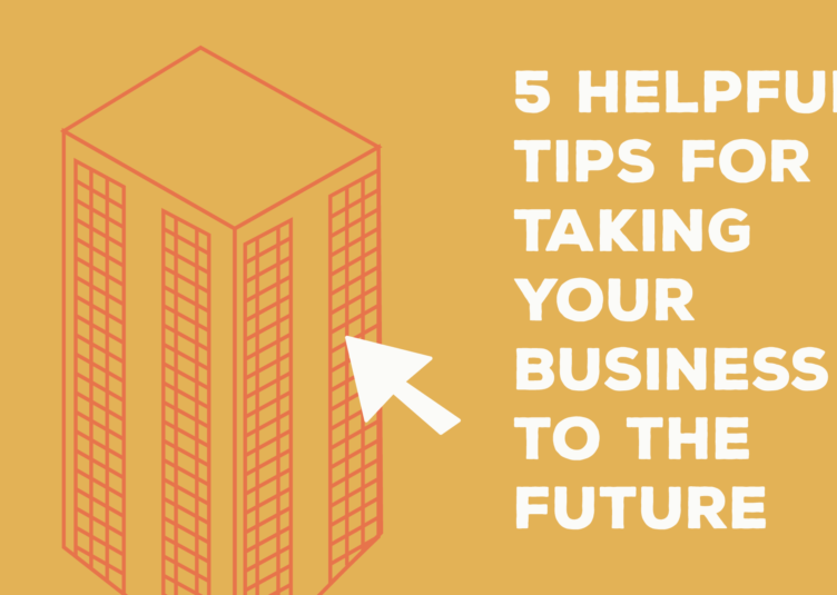 5 Helpful Tips for Taking Your Business to the Future